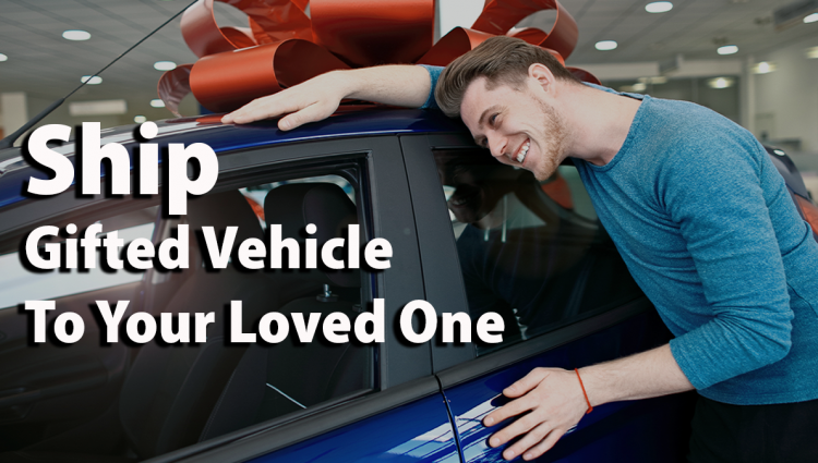 Ship Gifted Vehicle to Your Loved One